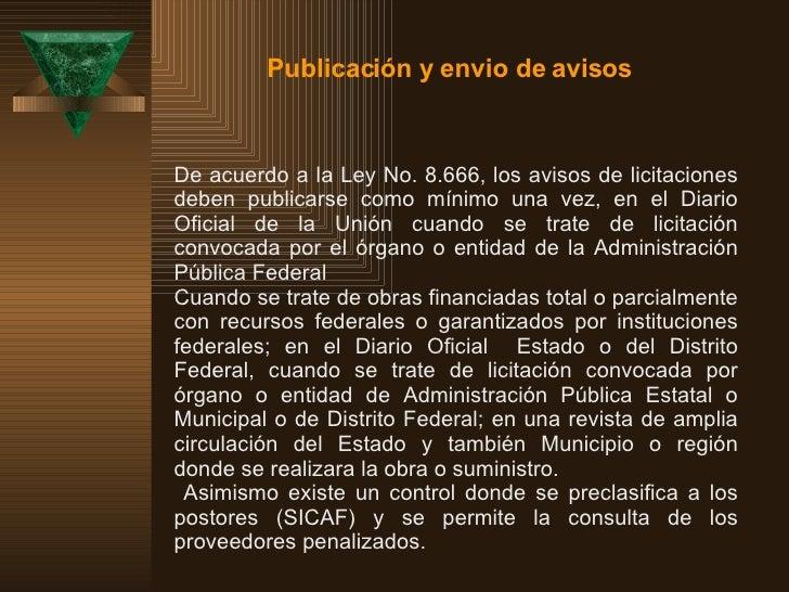 De acuerdo a la Ley No. 8.666, los avisos de licitaciones deben publicarse como mínimo una vez, en el Diario Oficial de la...