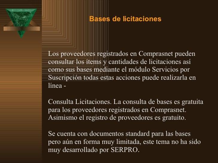 Los proveedores registrados en Comprasnet pueden consultar los ítems y cantidades de licitaciones así como sus bases media...