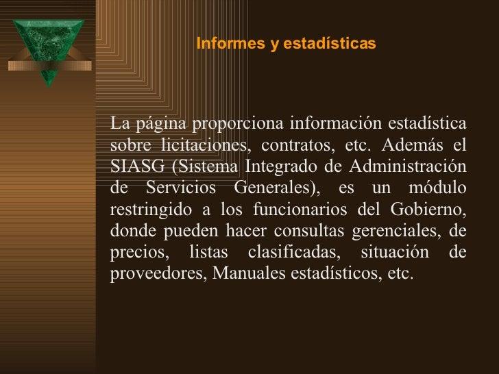 La página proporciona información estadística sobre licitaciones, contratos, etc. Además el SIASG (Sistema Integrado de Ad...