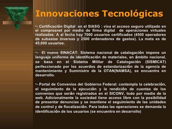 Innovaciones Tecnológicas <ul><li>- Certificaci ó n Digital  en el SIASG : visa el acceso seguro utilizado en el comprasne...