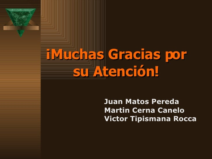 ¡Muchas Gracias por su Atención! Juan Matos Pereda Martin Cerna Canelo Victor Tipismana Rocca