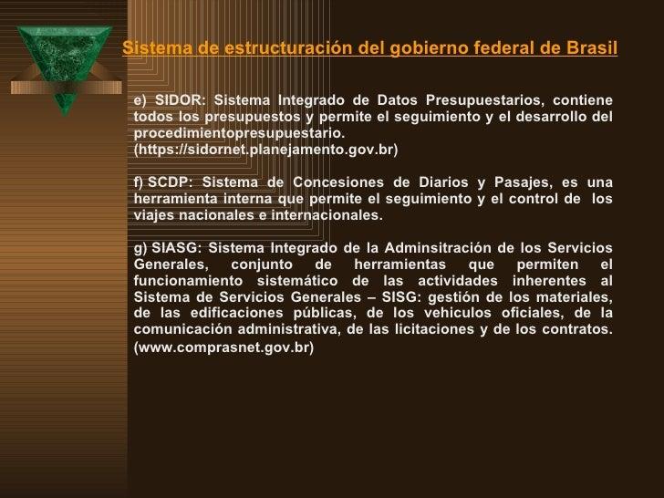 e)  SIDOR: Sistema Integrado de Datos Presupuestarios, contiene todos los presupuestos y permite el seguimiento y el des...