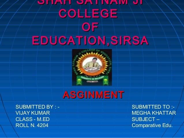 SHAH SATNAM JISHAH SATNAM JICOLLEGECOLLEGEOFOFEDUCATION,SIRSAEDUCATION,SIRSAASGINMENTASGINMENTSUBMITTED BY : -VIJAY KUMARC...