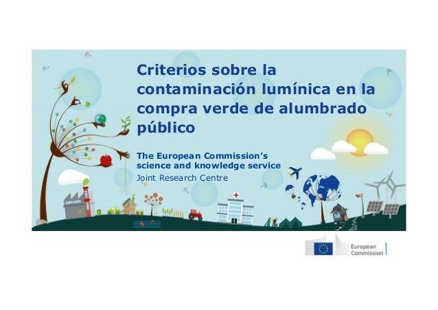 The European Commission's science and knowledge service Joint Research Centre Criterios sobre la contaminación lumínica en...