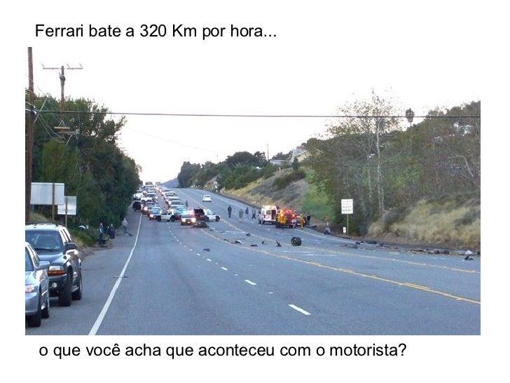 Ferrari bate a 320 Km por hora...  o que você acha que aconteceu com o motorista?