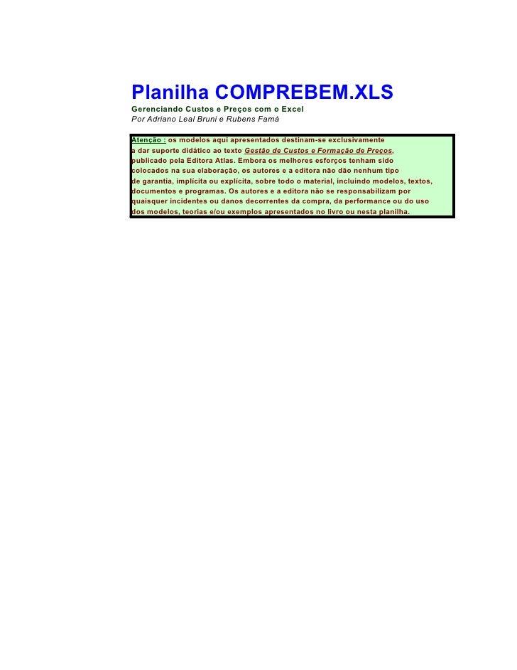 Planilha COMPREBEM.XLS Gerenciando Custos e Preços com o Excel Por Adriano Leal Bruni e Rubens Famá  Atenção : os modelos ...
