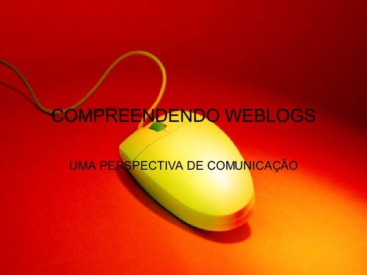 COMPREENDENDO WEBLOGS UMA PERSPECTIVA DE COMUNICAÇÃO