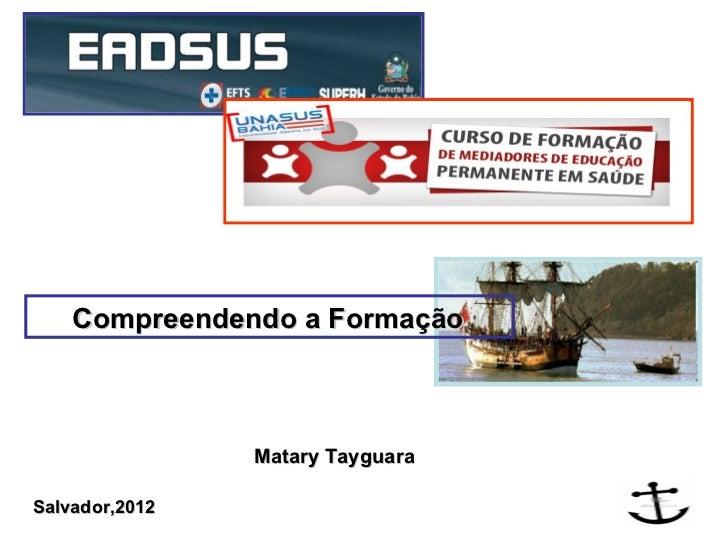 Compreendendo a Formação                Matary TayguaraSalvador,2012