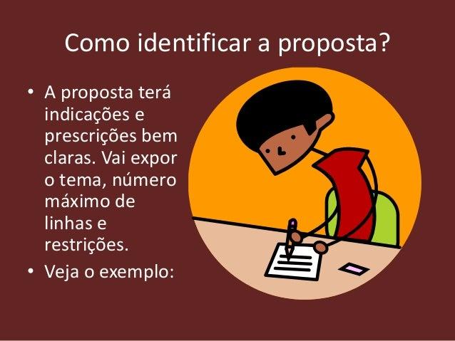 Como identificar a proposta? • A proposta terá indicações e prescrições bem claras. Vai expor o tema, número máximo de lin...