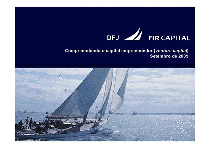 DFJ                      Compreendendo o capital empreendedor (venture capital)                                           ...