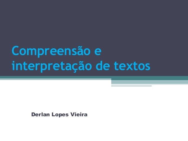 Compreensão einterpretação de textos   Derlan Lopes Vieira