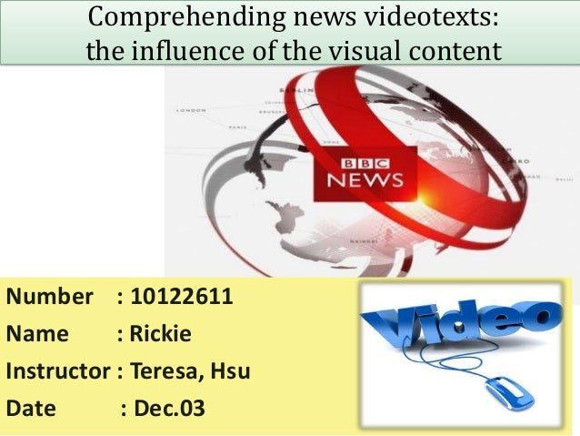 Comprehending news videotexts:       the influence of the visual contentNumber : 10122611Name       : RickieInstructor : T...