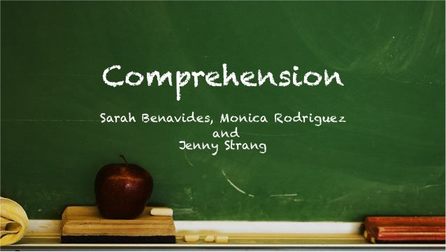 Comprehension Sarah Benavides, Monica Rodriguez and Jenny Strang!