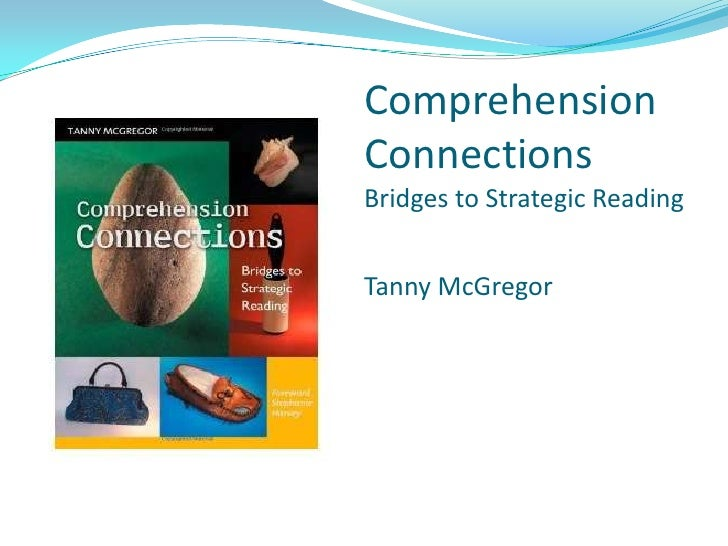 Comprehension ConnectionsBridges to Strategic ReadingTanny McGregor<br />