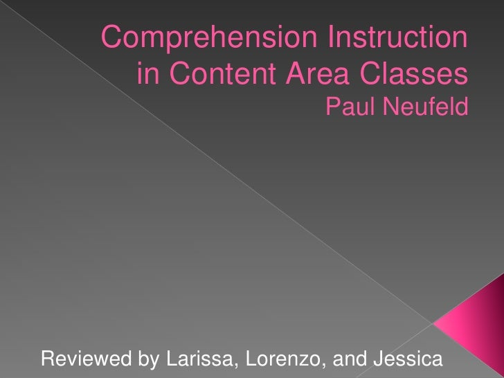 Comprehension Instruction        in Content Area Classes                            Paul NeufeldReviewed by Larissa, Loren...