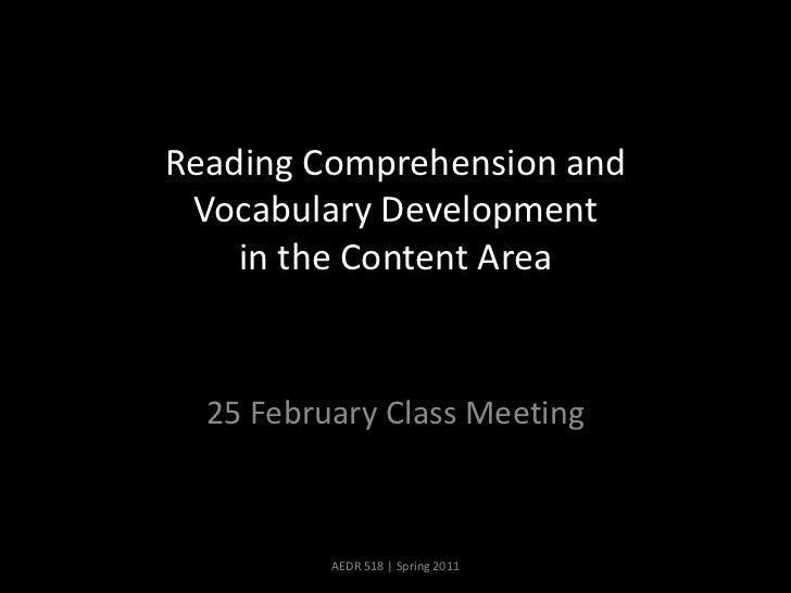 Reading Comprehension and Vocabulary Development in the Content Area<br />25 February Class Meeting<br />AEDR 518 | Spring...