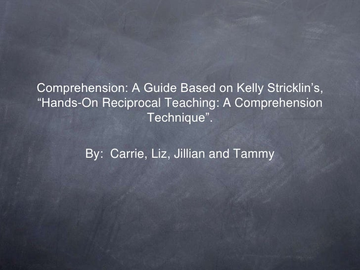 "Comprehension: A Guide Based on Kelly Stricklin""s,""Hands-On Reciprocal Teaching: A Comprehension                 Technique..."