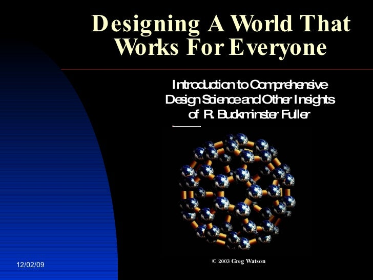 Designing A World That Works For Everyone Introduction to Comprehensive Design Science and Other Insights of R. Buckminste...