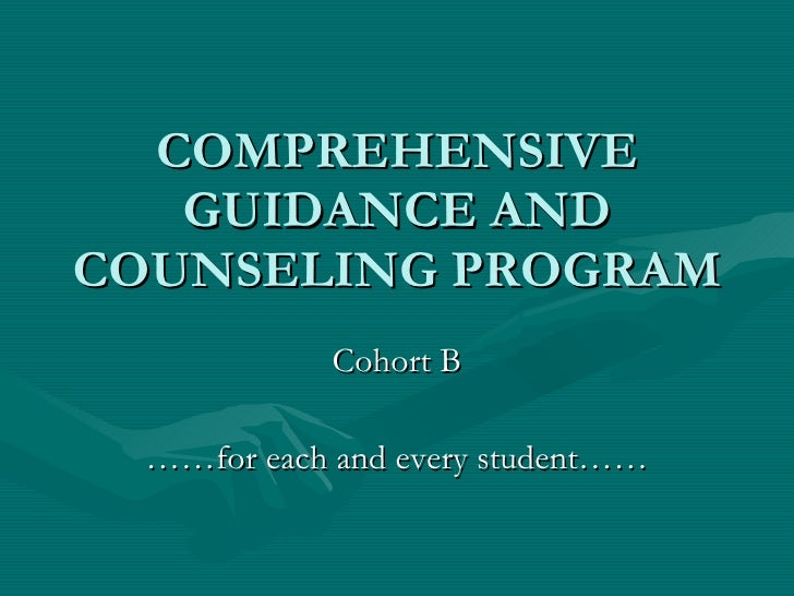 COMPREHENSIVE GUIDANCE AND COUNSELING PROGRAM Cohort B …… for each and every student……