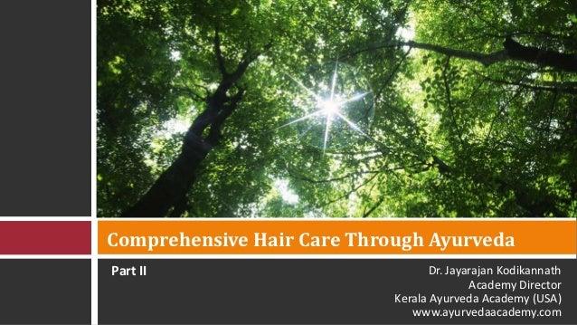 Comprehensive Hair Care Through AyurvedaPart II                           Dr. Jayarajan Kodikannath                       ...