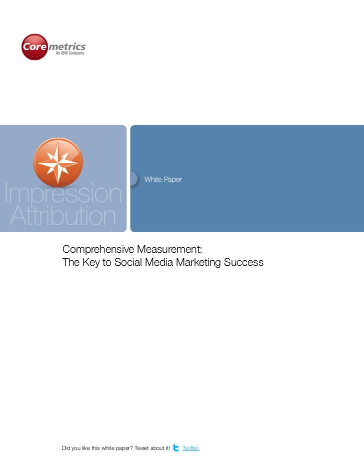 White PaperImpression Attribution     Comprehensive Measurement:     The Key to Social Media Marketing Success     Did you...