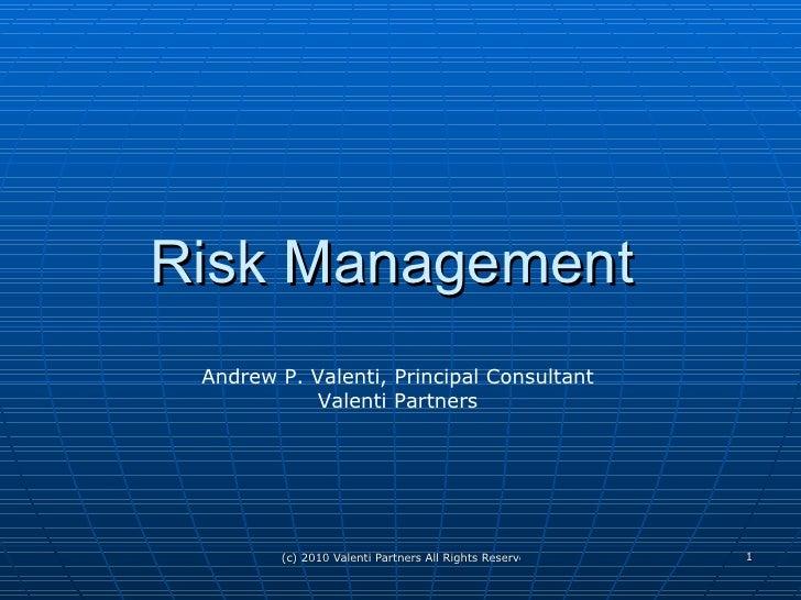Risk Management  Andrew P. Valenti, Principal Consultant Valenti Partners
