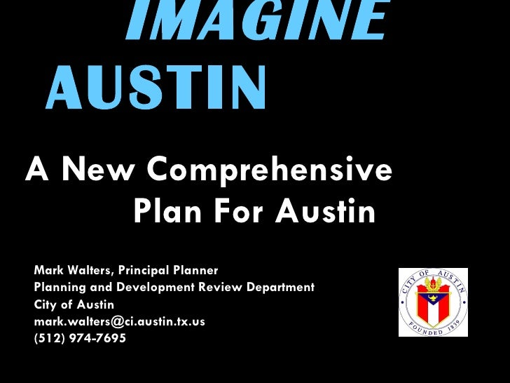 IMAGINE  AUSTIN   A New Comprehensive  Plan For Austin Mark Walters, Principal Planner Planning and Development Review Dep...