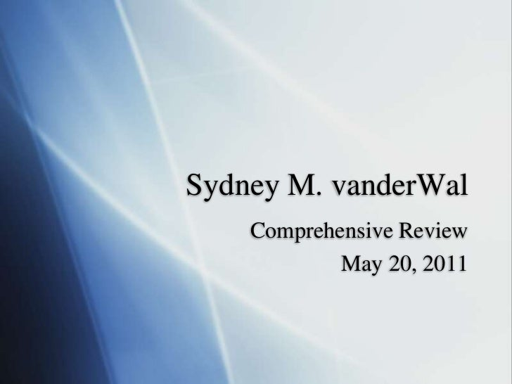 Sydney M. vanderWal<br />Comprehensive Review<br />May 20, 2011<br />
