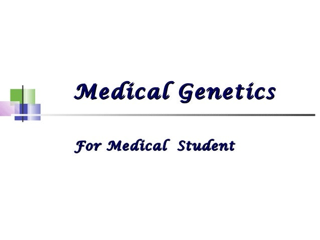 Medical GeneticsMedical GeneticsFor Medical StudentFor Medical Student