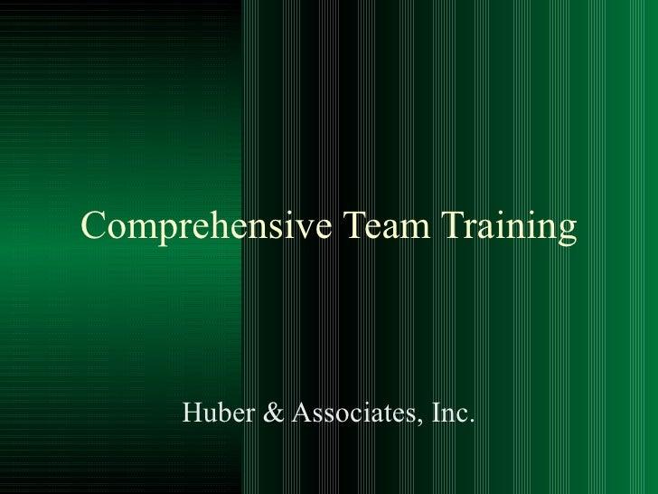 Comprehensive Team Training Huber & Associates, Inc.