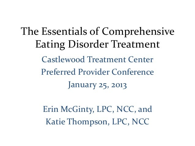 The Essentials of ComprehensiveEating Disorder TreatmentCastlewood Treatment CenterPreferred Provider ConferenceJanuary 25...