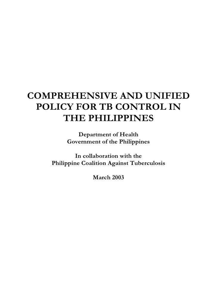 COMPREHENSIVE AND UNIFIED  POLICY FOR TB CONTROL IN      THE PHILIPPINES            Department of Health         Governmen...