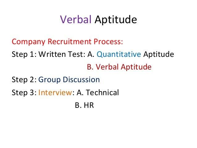 Verbal Aptitude Company Recruitment Process: Step 1: Written Test: A. Quantitative Aptitude B. Verbal Aptitude Step 2: Gro...
