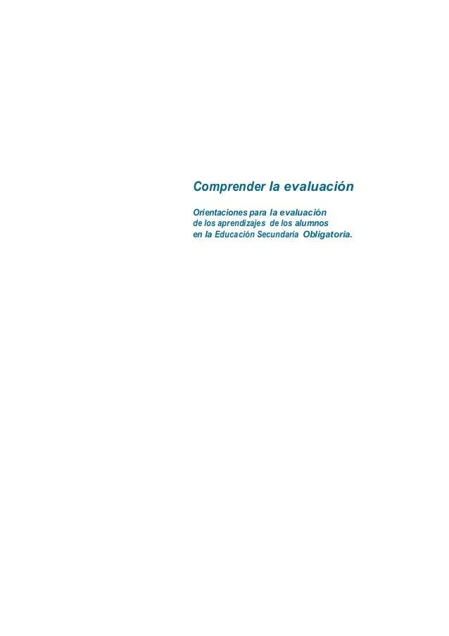 Comprender la evaluación Orientaciones para la evaluación de los aprendizajes de los alumnos en la Educación Secundaria Ob...