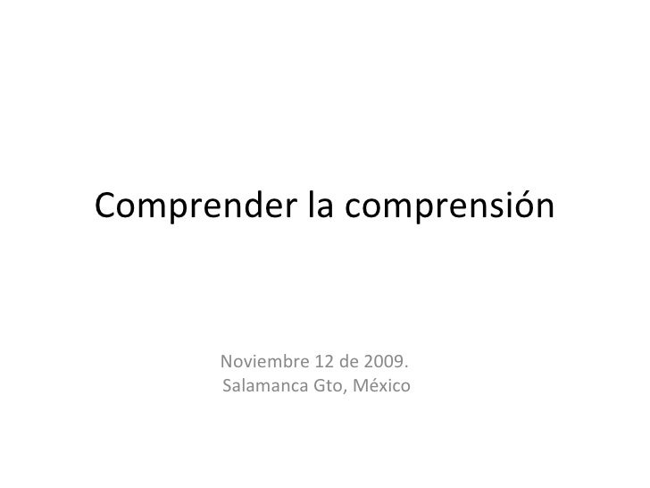 Comprender la comprensión Noviembre 12 de 2009.  Salamanca Gto, México