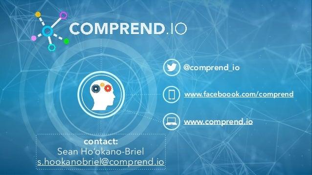 @comprend_io www.faceboook.com/comprend www.comprend.io contact: Sean Ho'okano-Briel s.hookanobriel@comprend.io