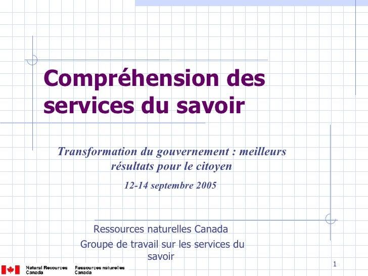Compréhension des services du savoir  Ressources naturelles Canada  Groupe de travail sur les services du savoir  Transfor...