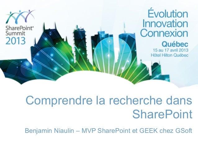 Comprendre la recherche dansSharePointBenjamin Niaulin – MVP SharePoint et GEEK chez GSoft