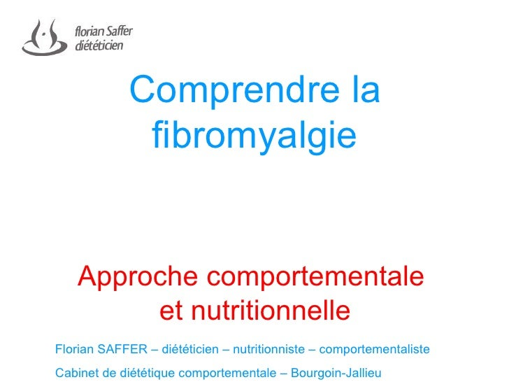 Comprendre la fibromyalgie Approche comportementale  et nutritionnelle Florian SAFFER – diététicien – nutritionniste – com...