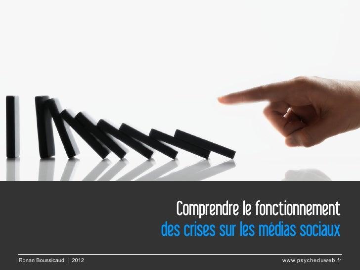 Comprendre le fonctionnement                          des crises sur les médias sociauxRonan Boussicaud | 2012           ...