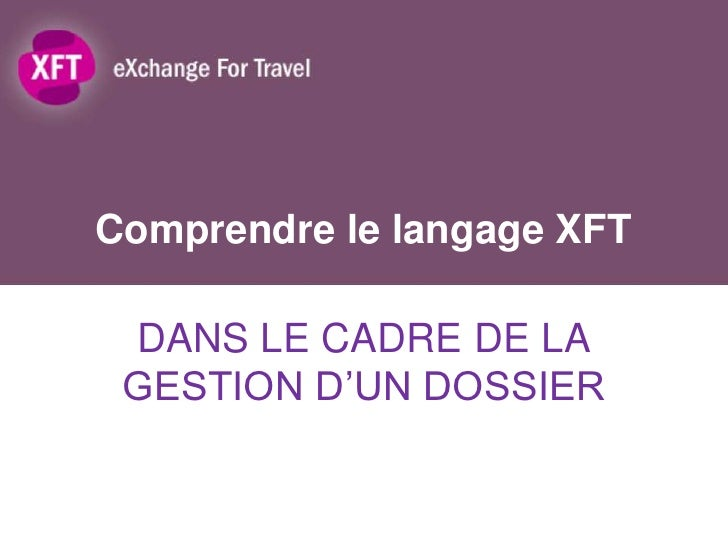 Comprendre le langage XFT DANS LE CADRE DE LA GESTION D'UN DOSSIER