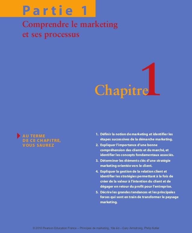 P a r t i e 1 Comprendre le marketing et ses processus 1Chapitre Ī AU TERME DE CE CHAPITRE, VOUS SAUREZ 1. Définir la noti...