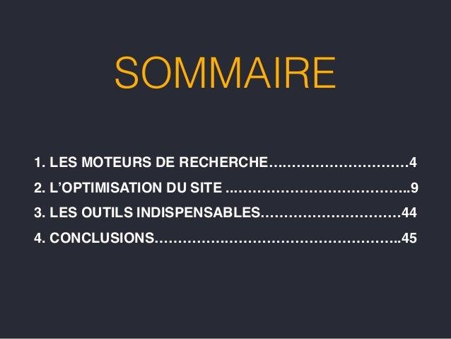 SOMMAIRE 1. LES MOTEURS DE RECHERCHE…………………………4! 2. L'OPTIMISATION DU SITE ..………………………………..9! 3. LES OUTILS INDISPENSABLES...