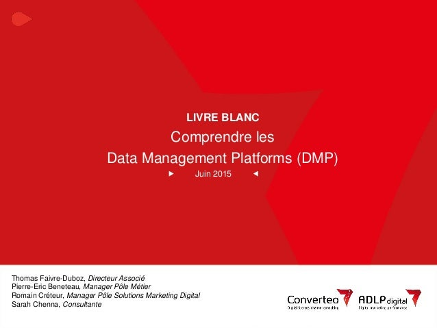 Juin 2015 1Livre Blanc - Comprendre les Data Management Platforms LIVRE BLANC Comprendre les Data Management Platforms (DM...