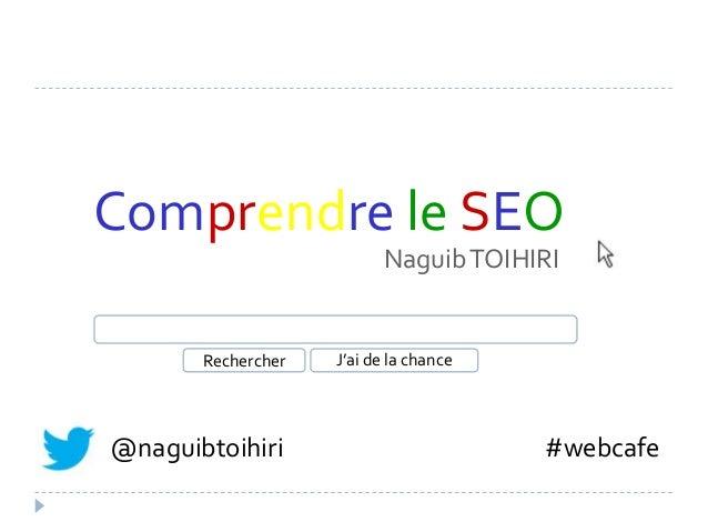 Comprendre le SEO                          Naguib TOIHIRI       Rechercher   J'ai de la chance@naguibtoihiri              ...