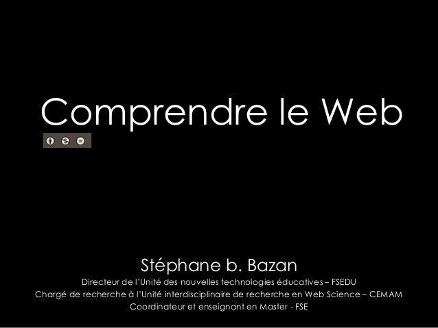 Comprendre le WebStéphane b. BazanDirecteur de l'Unité des nouvelles technologies éducatives – FSEDUChargé de recherche à ...