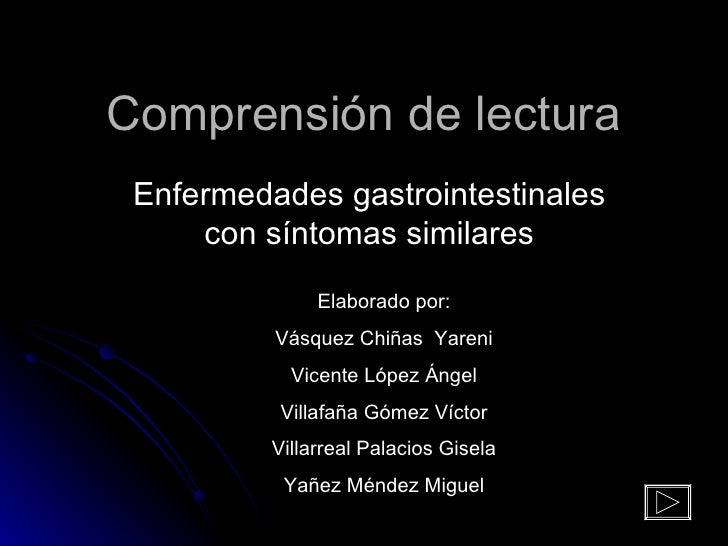 Comprensión de lectura Enfermedades gastrointestinales con síntomas similares Elaborado por: Vásquez Chiñas  Yareni Vicent...