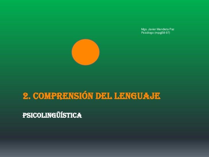 Mgs. Javier Mendieta Paz                       Psicólogo (mpgj58-97)2. COMPRENSIÓN DEL LENGUAJEPsicolingüística