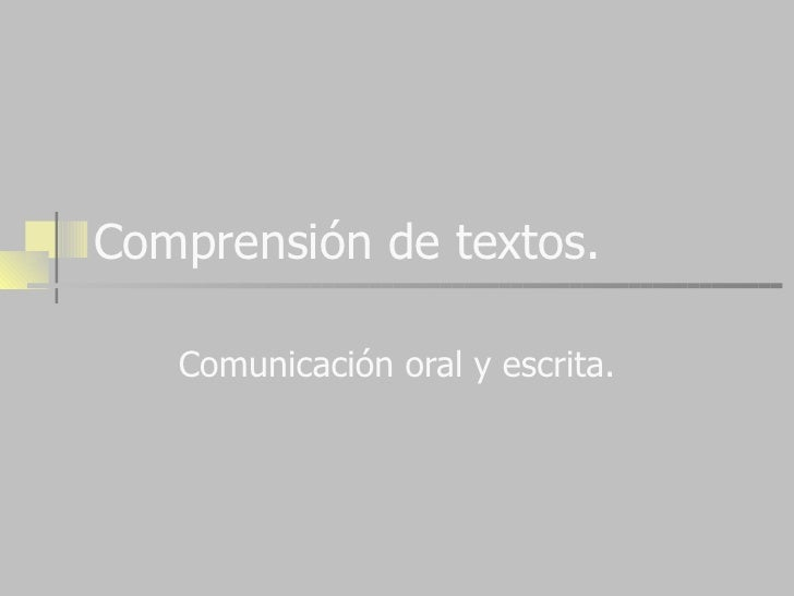 Comprensión de textos. Comunicación oral y escrita.