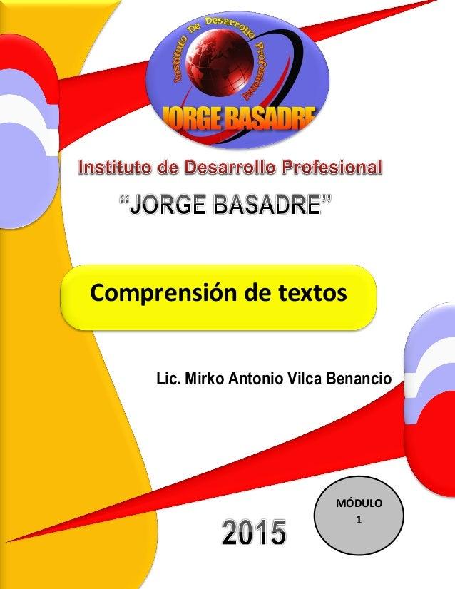 """IDEPROF """"JORGE BASADRE"""": Comprensión de Textos 2015 1 Lic. Mirko Antonio ViIca Benancio Lic. Mirko Antonio Vilca Benancio ..."""